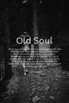 I have an old soul and a childlike heart.