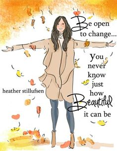 Be Open to Change . . .