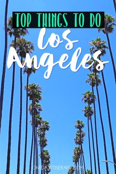 Los Angeles, California - Top things to do and Best Sight to Visit on a Short Stay
