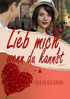 Lieb mich, wenn du kannst: Liebesroman eBook: Maja Keaton: Amazon.de: Kindle-Shop