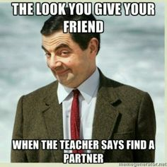"hahaha soooo true when you're asked to ""partner up"" in anything and you have a friend there."