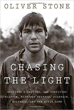 Chasing the Light: Writing, Directing, and Surviving Platoon, Midnight Express, Scarface, Salvador, and the Movie Game: Stone, Oliver: 9780358346234: Amazon.com: Books