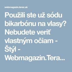 Použili ste už sódu bikarbónu na vlasy? Nebudete veriť vlastným očiam - Štýl - Webmagazin.Teraz.sk