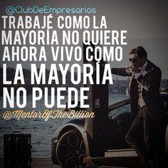 Trabaje como la mayoria no quiere ahora par vivir como la mayoria no puede. #Mentorofthebillion #TrabajarDuro