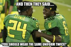 and then they said you should wear the same uniform tw - oregon ducks
