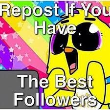 All my followers are the best to me even if they don't have followers themself