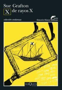 X de rayos X, de Sue Grafton Una reseña de Leire Kortabarría Editorial Tusquets http://www.librosyliteratura.es/x-de-rayos-x.html