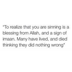 """""""To realize that you are sinning is a blessing from Allah, and a sign of imaan. Many have lived, and died thinking they did nothing wrong. Repentance Quotes, Faith Quotes, Words Quotes, Life Quotes, Forgiveness In Islam Quotes, Repentance In Islam, Allah Islam, Islam Quran, Islamic Inspirational Quotes"""