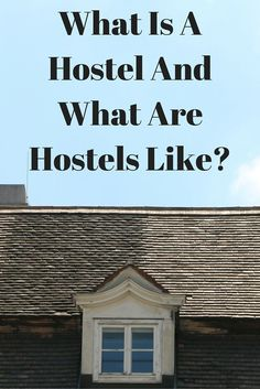 Hosteling 101: Everything you need to know about Hostels, including how to pick one, how to make friends, and how to get sleep in one!