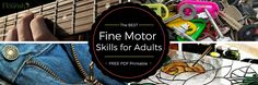 Fine Motor Skills for Adults – The Ultimate Collaborative List!