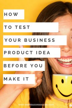 How to Test Your Business Product Idea First http://sweetsuccesssociety.com/test-business-product-idea-first/