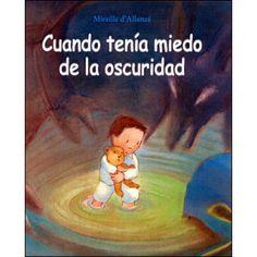 CUANDO TENÍA MIEDO DE LA OSCURIDAD. Palabras clave: Cuento, hábitos, niños, miedos, paternidad, familia, educación infantil.
