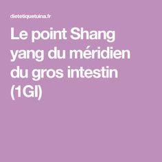 Le point Shang yang du méridien du gros intestin (1GI)