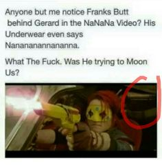He wasn't trying to moon us, he was going to shoot some dracs, but seriously Frank, 'Nanananana'???