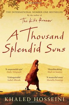 """""""A Thousand Splendid Suns"""" by Khaled Hosseini --- Mariam is only fifteen when she is sent to Kabul to marry Rasheed. Nearly two decades later, a friendship grows between Mariam and a local teenager, Laila, as strong as the ties between mother and daughter. When the Taliban take over, life becomes a desperate struggle against starvation, brutality and fear. Yet love can move a person to act in unexpected ways, and lead them to overcome the most daunting obstacles with a startling heroism."""
