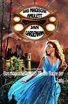 Das magische Amulett 38: Die Rache der Lady: Romantic Thriller