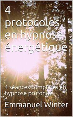 4 protocoles en hypnose énergétique: 4 séances complètes en hypnose profonde eBook: Emmanuel Winter: Amazon.fr: Livres