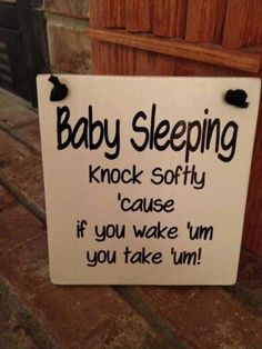 We so need this- except one that says ring the doorbell and you get to put him back to sleep!