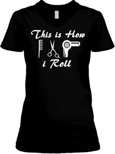 This Is How I Roll - (Hairdressers Tee)