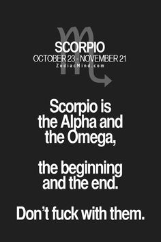 Scorpio is the Alpha and the Omega, the beginning and the end. Zodiac Mind - Your source for Zodiac Facts Scorpio Traits, Scorpio Zodiac Facts, Astrology Scorpio, Scorpio Love, Scorpio Sign, Scorpio Quotes, My Zodiac Sign, Scorpio Woman, Zodiac Quotes