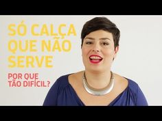 É TÃO DIFÍCIL ACHAR UMA CALÇA QUE SIRVA | Érica Minchin - YouTube