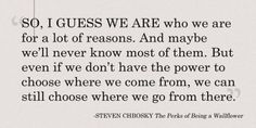"""So, I guess we are who we are for a lot of reasons."" Steven Chbosky"