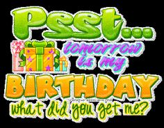 Happy Almost Birthday Quotes   tomarrow is my birthday!!!!!do u care or not?