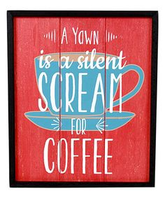 Take a look at this 'A Yawn is a Silent Scream for Coffee' Wall Art today!