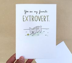 This card is perfect for letting that special extrovert in your life know what they mean to you. Blank inside, so you can add your own personal message.