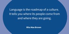 """""""Language is the roadmap of a culture. It tells you where its people comes from and where they are going."""" ~Rita Mae Bronw  Alltradis language quotes #language #translation #interpretation #quote"""