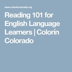 Reading 101 for English Language Learners | Colorín Colorado