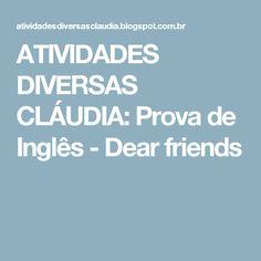 ATIVIDADES DIVERSAS CLÁUDIA: Prova de Inglês - Dear friends