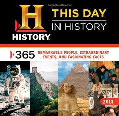 2013 History: This Day in History wall calendar: 365 Remarkable People, Extraordinary Events, and Fascinating Facts by History Channel, http://www.amazon.com/dp/1402270933/ref=cm_sw_r_pi_dp_uWz3qb1AKW8RR