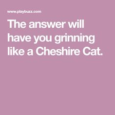 The answer will have you grinning like a Cheshire Cat. Fun Online Quizzes, Interesting Quizzes, Disney Cats, Playbuzz, Cheshire Cat