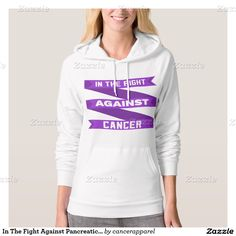In The Fight Against Pancreatic Cancer Pullover