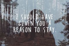Begging you for a reason I should stay...