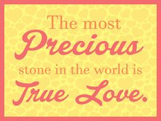 The most #precious #stone in the #world is #true #love.