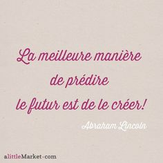 La meilleur manière de prédire le futur est de le créer #Citation #Abraham Lincoln #entrepreneur #travail