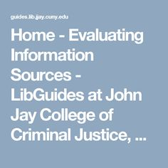 Home - Evaluating Information Sources - LibGuides at John Jay College of Criminal Justice, CUNY