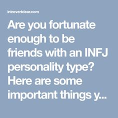 Are you fortunate enough to be friends with an INFJ personality type? Here are some important things you should know about us.