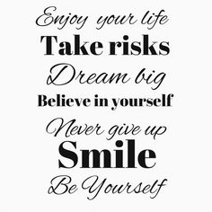 . Enjoy Your Life, Take Risks, Dream Big, Believe In You, Sayings, Words, Quotes, Inspiration, Easy