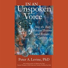 [Read Book] In an Unspoken Voice: How the Body Releases Trauma and Restores Goodness Author Peter A. Levine PhD and Gabor Mate, The Human Body, Light On Yoga, Curriculum, Gabor Mate, Adverse Childhood Experiences, Yoga Books, Mental Health Resources, Self Compassion, Book Photography