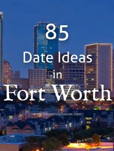 85 date ideas in Fort Worth, Texas