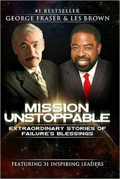 Mission Unstoppable: Extraordinary Stories of Failure's Blessings - New Book by George Fraser & Les Brown - TheBlackList Pub Black Republicans, Les Brown, Music Promotion, Civil Rights, Current Events, New Books, Blessed, Business Leaders, Successful Business