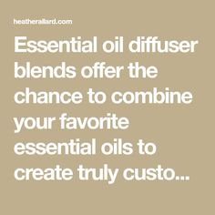 Essential oil diffuser blends offer the chance to combine your favorite essential oils to create truly custom scents. Check out my 11 favorite blends!