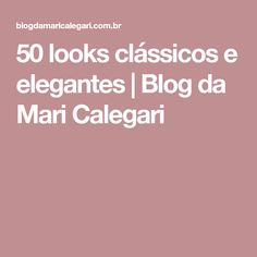 50 looks clássicos e elegantes | Blog da Mari Calegari Beauty Hacks, Beauty Tips, Casual, Blog, Women, Style, Best Hair, Expensive Clothes, Best Watches