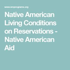 Native American Living Conditions on Reservations - Native American Aid