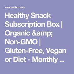 Healthy Snack Subscription Box | Organic & Non-GMO | Gluten-Free, Vegan or Diet - Monthly Delivery