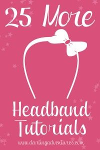 A collection of 25 free headband tutorials. www.darlingadventures.com #headband