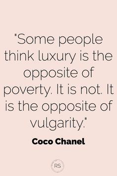 """""""Some people think luxury is the opposite of poverty. It is not. It is the opposite of vulgarity."""" { Coco Chanel}   Refined Side looking at how to incorporate refinement, luxury and elegance into the everyday. www.refinedside.com"""